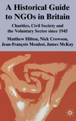 A Historical Guide to NGOs in Britain: Charities, Civil Society and the Voluntary Sector since 1945