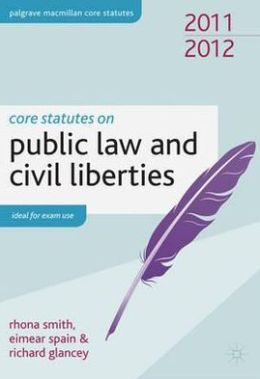 Core Statutes on Public Law and Civil Liberties. Rhona Smith, Eimear Spain and Richard Glancey