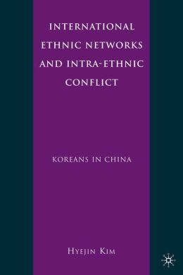 International Ethnic Networks and Intra-Ethnic Conflict: Koreans in China