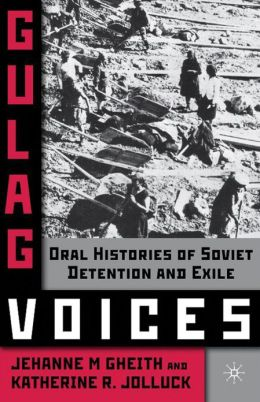Gulag Voices: Oral Histories of Soviet Detention and Exile