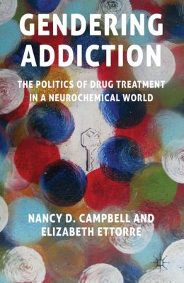 Gendering Addiction: The Politics of Drug Treatment in a Neurochemical World