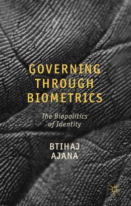 Governing through Biometrics: The Biopolitics of Identity