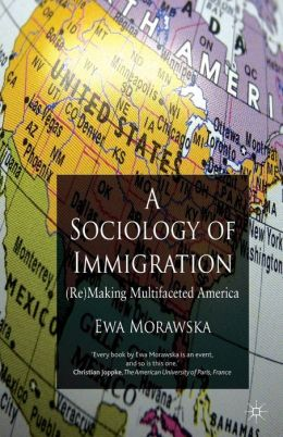 A Sociology of Immigration: (Re)making Multifaceted America