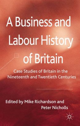 A Business and Labour History of Britain: Case studies of Britain in the Nineteenth and Twentieth Centuries