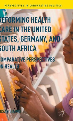 Reforming Health Care in the United States, Germany, and South Africa: Comparative Perspectives on Health