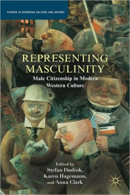 Representing Masculinity: Male Citizenship in Modern Western Culture