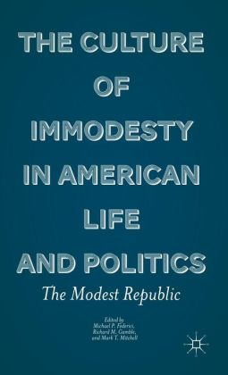 The Culture of Immodesty in American Life and Politics: The Modest Republic