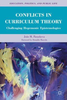 Conflicts in Curriculum Theory: Challenging Hegemonic Epistemologies