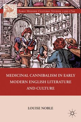 Medicinal Cannibalism in Early Modern English Literature and Culture