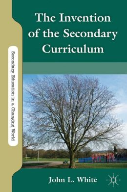 The Invention of the Secondary Curriculum