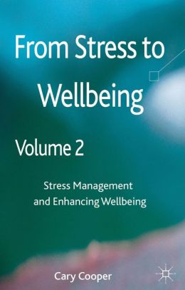 From Stress to Wellbeing Volume 2: Stress Management and Enhancing Wellbeing