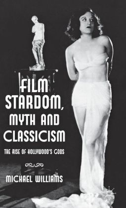 Film Stardom, Myth and Classicism: The Rise of Hollywood's Gods