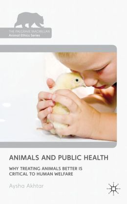 Animals and Public Health: Why Treating Animals Better is Critical to Human Welfare