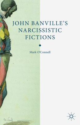 John Banville's Narcissistic Fictions: The Spectral Self