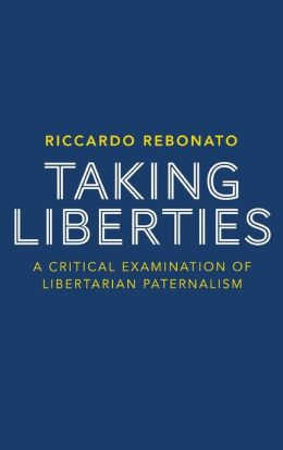 Taking Liberties: A Critical Examination of Libertarian Paternalism