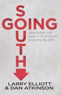 Going South: Why Britain will have a Third World Economy by 2014