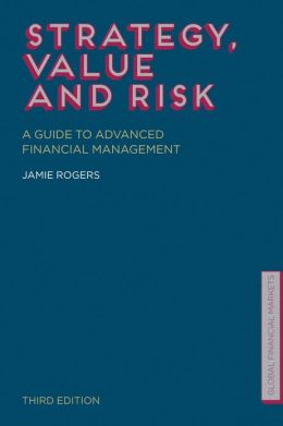 Strategy, Value and Risk: A Guide to Advanced Financial Management
