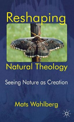 Reshaping Natural Theology: Seeing Nature as Creation