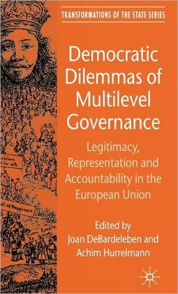 Democratic Dilemmas of Multilevel Governance: Legitimacy, Representation and Accountability in the European Union