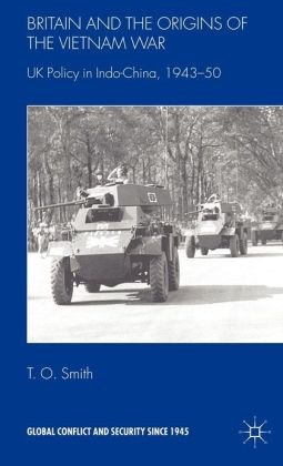 Britain and the Origins of the Vietnam War: UK Policy in Indo-China, 1943-50