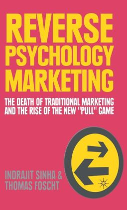 Reverse Psychology Marketing: The Death of Traditional Marketing and the Rise of the New ''Pull'' Game