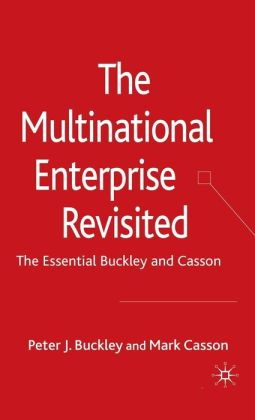The Multinational Enterprise Revisited: The Essential Buckley and Casson