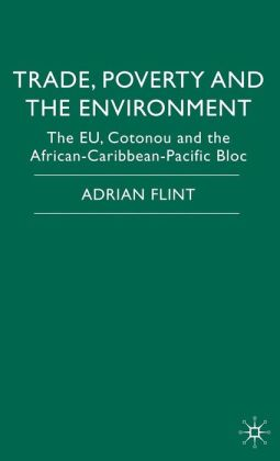 Trade, Poverty and The Environment: The EU, Cotonou and the African-Caribbean-Pacific Bloc