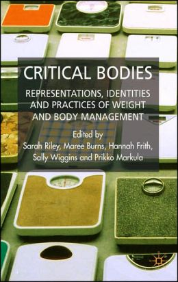 Critical Bodies: Representations, Identities, and Practices of Weight and Body Management