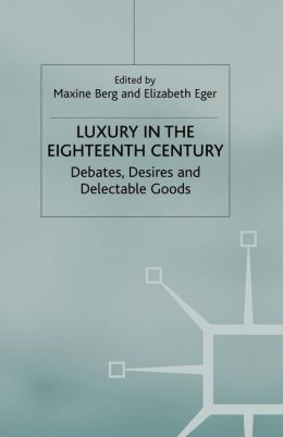 Luxury in the Eighteenth Century: Debates, Desires and Delectable Goods