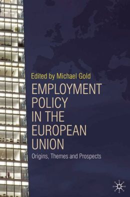 Employment Policy in the European Union: Origins, Themes and Prospects