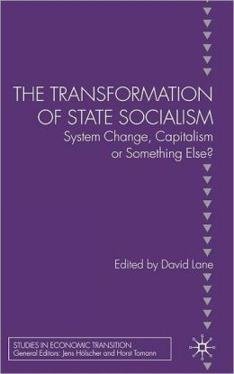Transformation of State Socialism: System Change, Capitalism, or Something Else?