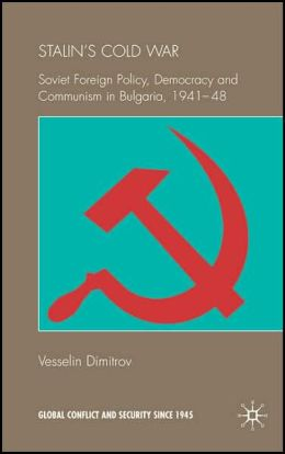 Stalin's Cold War: Soviet Foreign Policy, Democracy and Communism in Bulgaria, 1941-48