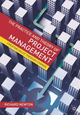 Practice and Theory of Project Management: Creating Value Through Change