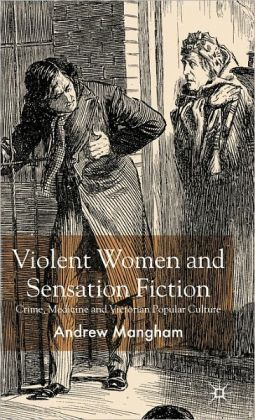 Violent Women and Sensation Fiction: Crime, Medicine and Victorian Popular Culture