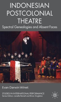 Indonesian Postcolonial Theatre: Spectral Genealogies and Absent Faces