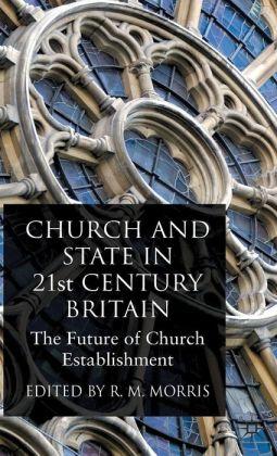 Church and State in 21st Century Britain: The Future of Church Establishment