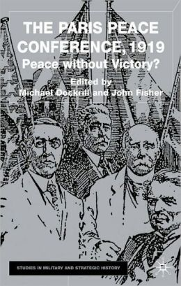 The Paris Peace Conference 1919: Peace without Victory?