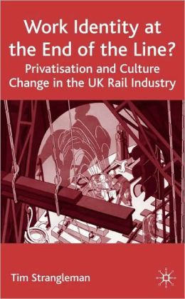 Work Identity at the End of the Line?: Privatisation and Culture Change in the U. K. Rail Industry