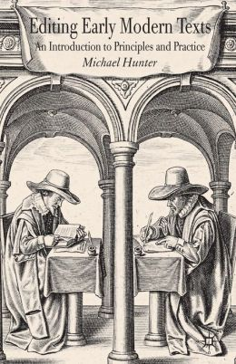 Editing Early Modern Texts: An Introduction to Principles and Practice