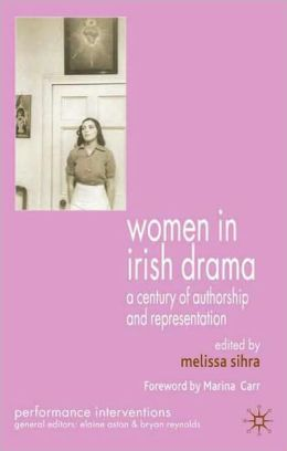 Women in Irish Drama: A Century of Authorship and Representation