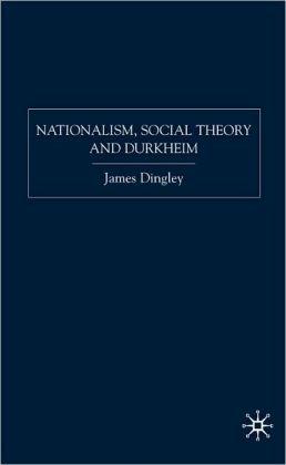 Nationalism, Social Theory and Durkheim