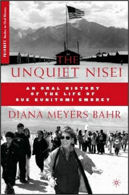 Unquiet Nisei: An Oral History of the Life of Sue Kunitomi Embrey