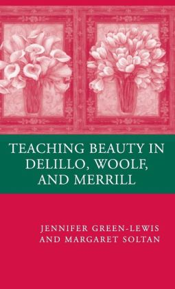 Teaching Beauty in Delillo, Woolf, and Merrill
