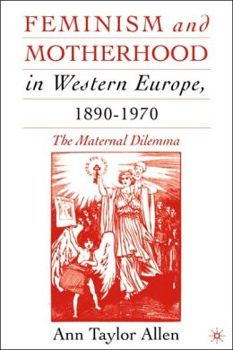 Feminism And Motherhood In Western Europe, 1890-1970