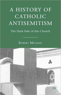 A History Of Catholic Antisemitism