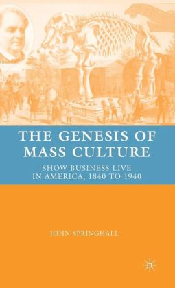 Genesis of Mass Culture: Show Business Live in America, 1840 to 1940