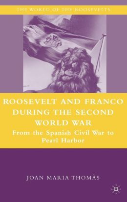 Roosevelt and Franco During the Second World War: From the Spanish Civil War to Pearl Harbor