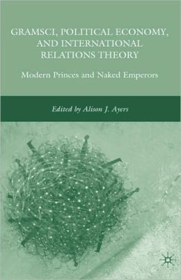 Gramsci, Political Economy, And International Relations Theory