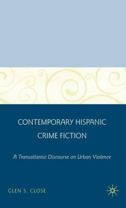 Contemporary Hispanic Crime Fiction: A Transatlantic Discourse on Urban Violence