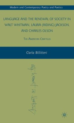 Language and the Renewal of Society in Walt Whitman, Laura (Riding) Jackson, and Charles Olson: The American Cratylus
